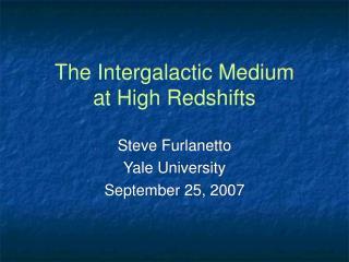 The Intergalactic Medium  at High Redshifts