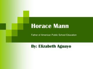 Horace Mann Father of American Public School Education