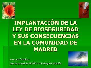 IMPLANTACIÓN DE LA LEY DE BIOSEGURIDAD Y SUS CONSECUENCIAS EN LA COMUNIDAD DE MADRID