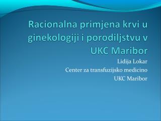 Lidija Lokar Center za transfuzijsko medicino  UKC Maribor