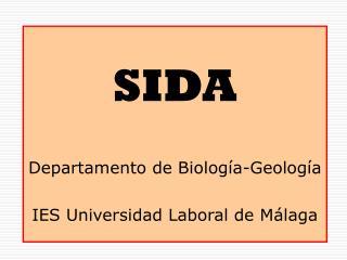 SIDA Departamento de Biología-Geología IES Universidad Laboral de Málaga