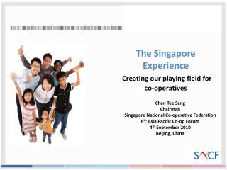 The Singapore Experience   Creating our playing field for    co-operatives