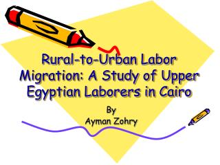 Rural-to-Urban Labor Migration: A Study of Upper Egyptian Laborers in Cairo
