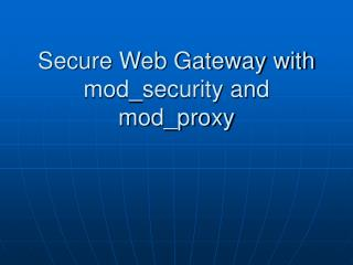 Secure Web Gateway with mod_security and mod_proxy