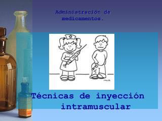 Administración de medicamentos.