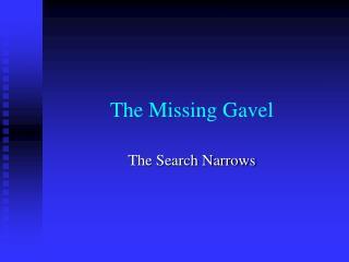The Missing Gavel