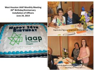West Houston IAAP Monthly Meeting 26 th  Birthday/Anniversary  Installation of Officers