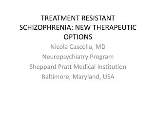 TREATMENT RESISTANT  SCHIZOPHRENIA: NEW THERAPEUTIC OPTIONS