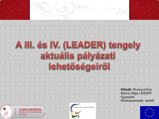 A III. és IV. (LEADER) tengely  aktuális pályázati  lehetőségeiről