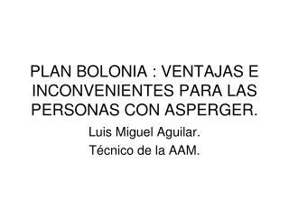 PLAN BOLONIA : VENTAJAS E INCONVENIENTES PARA LAS PERSONAS CON ASPERGER.