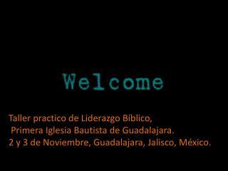 Taller practico de Liderazgo Bíblico,  Primera Iglesia Bautista de Guadalajara.