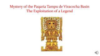 Mystery of the  Paqaria Tampu  de  Viracocha Basin The Exploitation of a Legend