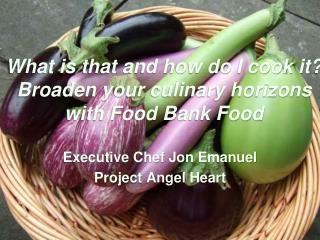 What is that and how do I cook it?  Broaden your culinary horizons with Food  Bank Food