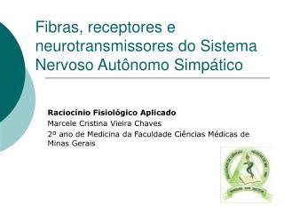 Fibras, receptores e neurotransmissores do Sistema Nervoso Autônomo Simpático