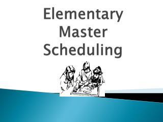Elementary  Master  Scheduling