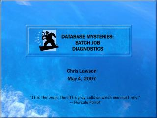 DATABASE MYSTERIES: BATCH JOB  DIAGNOSTICS