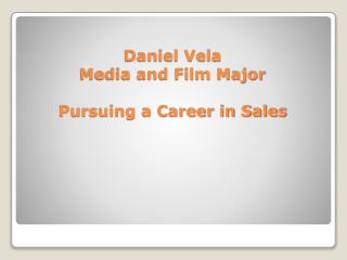 Daniel Vela Media and Film Major  Pursuing a Career in Sales