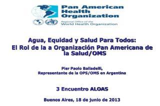 Agua, Equidad y Salud Para Todos:  El Rol de la a Organización Pan Americana de la Salud/OMS