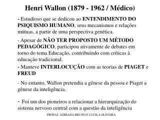 Henri Wallon (1879 -  1962 /  Médico )