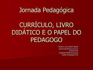 Jornada Pedag�gica CURR�CULO, LIVRO DID�TICO E O PAPEL DO PEDAGOGO