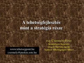 Prof.  Csermely Péter Semmelweis Egyetem,  Orvosi Vegytani Intézet Nemzeti Tehetségsegítő Tanács