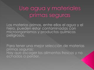 Use agua y materiales primas seguras