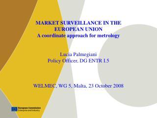 MARKET SURVEILLANCE IN THE  EUROPEAN UNION A coordinate approach for metrology Lucia Palmegiani