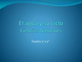 El agua y su ciclo  Ciencias Naturales