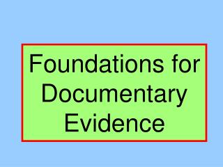 Foundations for Documentary Evidence