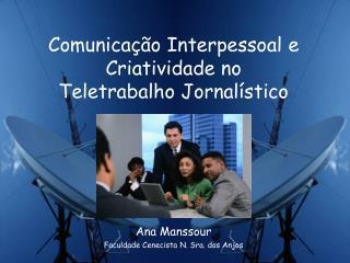 Comunicação Interpessoal e  Criatividade no  Teletrabalho Jornalístico