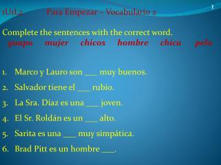 1U1L2Para  Empezar  –  Vocabulario  2 Complete the sentences with the correct word.