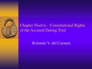 Chapter Twelve � Constitutional Rights of the Accused During Trial