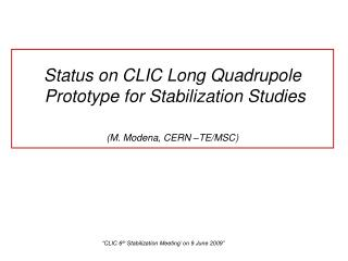 Status on CLIC Long  Quadrupole  Prototype for Stabilization Studies (M. Modena, CERN –TE/MSC)