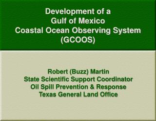 Development of a  Gulf of Mexico  Coastal Ocean Observing System (GCOOS)