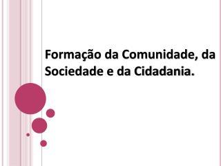 Formação da Comunidade, da Sociedade e da Cidadania.