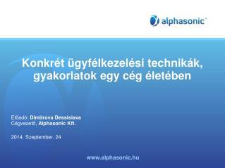 Konkrét ügyfélkezelési technikák, gyakorlatok egy cég életében Előadó : Dimitrova Dessislava