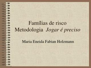 Famílias de risco Metodologia   Jogar é preciso