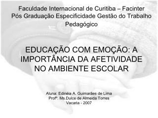 Aluna: Edinéia A. Guimarães de Lima Profª. Ms.Dulce de Almeida Torres Vacaria - 2007