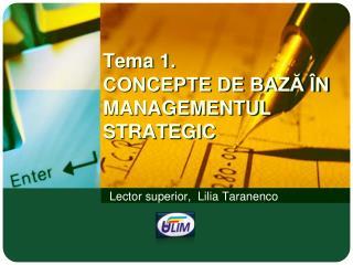 Tema  1.  CONCEPTE DE BAZĂ ÎN  MANAGEMENTUL STRATEGIC