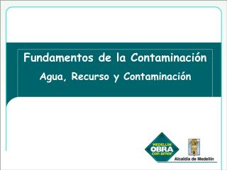 Fundamentos de la Contaminación Agua, Recurso y Contaminación