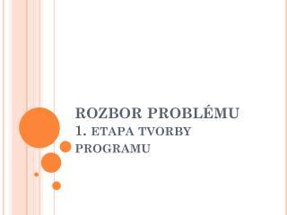 ROZBOR PROBLÉMU 1. etapa tvorby programu