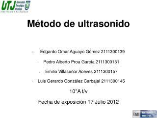 Método de ultrasonido Edgardo Omar Aguayo Gómez 2111300139 Pedro Alberto Proa García 2111300151