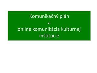 Komunikačný plán  a  o nline komunikácia kultúrnej inštitúcie