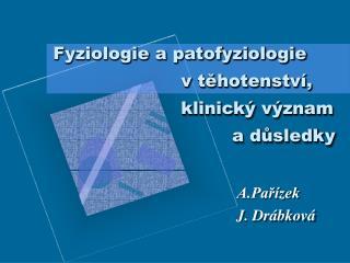 Fyziologie a patofyziologie  v těhotenství,  klinický význam a důsledky