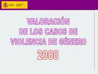 VALORACIÓN DE LOS CASOS DE VIOLENCIA DE GÉNERO