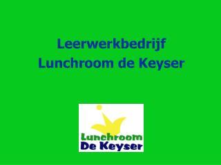 Leerwerkbedrijf  Lunchroom de Keyser