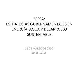 MESA: ESTRATEGIAS GUBERNAMENTALES EN ENERGÍA, AGUA Y DESARROLLO SUSTENTABLE