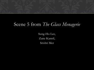 Scene 5 from  The Glass Menagerie Sung-Ho Lee,  Zane  Kansil ,  Srishti Mer