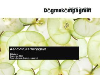 Kend din Kerneopgave Silkeborg S eptember 2014 Anders  Seneca, Dogmekompagniet