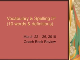 Vocabulary & Spelling 5 th (10 words & definitions)